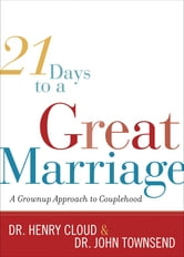 21 Days to a Great Marriage - A Grownup Approach to Couplehood ebook by Henry Cloud