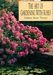 The Art of Gardening With Roses ebook by Graham Stuart Thomas