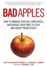 Bad Apples: How to Manage Difficult Employees, Encourage Good Ones to Stay, and Boost Productivity ebook by Terrance Sember,Brette Sember