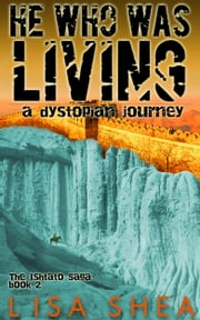 He Who Was Living - A Dystopian Journey ebook by Lisa Shea