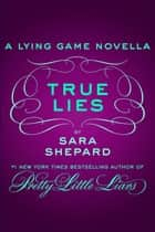 True Lies ebook by Sara Shepard