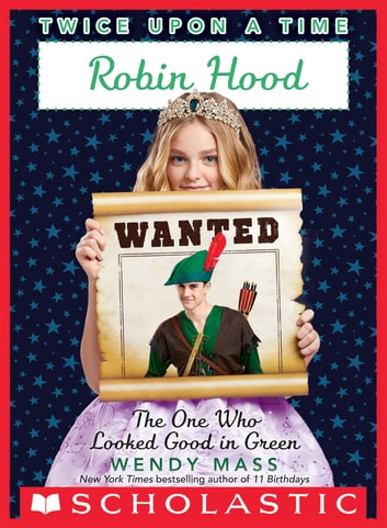 Robin Hood, the One Who Looked Good in Green (Twice Upon a Time #4) ebook by Wendy Mass