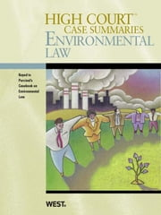 High Court Case Summaries on Environmental Law, Keyed to Percival, 6th ebook by Publishers Editorial Staff