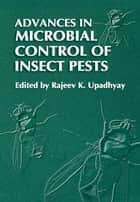 Advances in Microbial Control of Insect Pests ebook by Rajeev K. Upadhyay