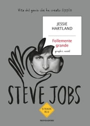 Steve Jobs. Follemente grande - Vita del genio che ha creato Apple ebook by Jessie Hartland