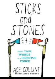Sticks and Stones - Using Your Words as a Positive Force ebook by Ace Collins