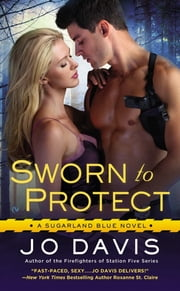 Sworn to Protect - A Sugarland Blue Novel ebook by Jo Davis