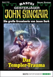 John Sinclair - Folge 1723 - Das Templer-Trauma ebook by Jason Dark