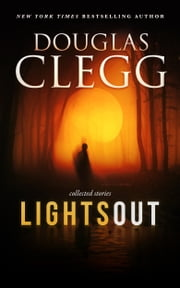 Lights Out - Collected Stories ebook by Douglas Clegg