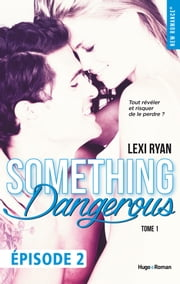 Reckless & Real Something dangerous Episode 2 - tome 1 eBook par  Lexi Ryan, Marie-christine Tricottet