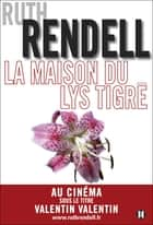 La Maison du lys tigré ebook by Ruth Rendell