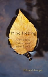 Mind Healing - Affirmations to heal your mind and soul ebook by Edward Kroupa