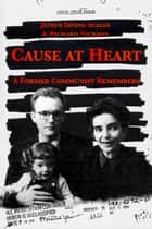 Cause at Heart: A Former Communist Remembers ebook by Junius Irving Scales, Richard Nickson, Telford Taylor,...