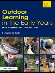 Outdoor Learning in the Early Years - Management and Innovation ebook by Helen Bilton