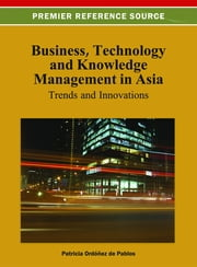 Business, Technology, and Knowledge Management in Asia - Trends and Innovations ebook by