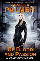 Of Blood and Passion - A Vamp City novel ebook by Pamela Palmer