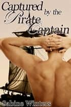Captured by the Pirate Captain ebook by Sabine Winters