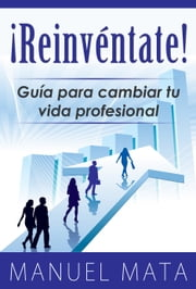 ¡Reinventate! Guia para cambiar tu vida profesional ebook by Kobo.Web.Store.Products.Fields.ContributorFieldViewModel