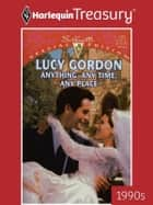 Anything, Any Time, Any Place ebook by Lucy Gordon