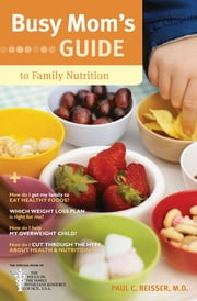 Busy Mom's Guide to Family Nutrition ebook by Paul C. Reisser