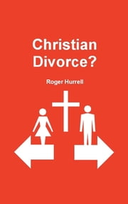 Christian Divorce? ebook by Roger Hurrell