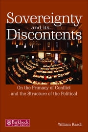 Sovereignty and its Discontents - On the Primacy of Conflict and the Structure of the Political ebook by William Rasch