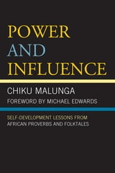 Power and Influence - Self-Development Lessons from African Proverbs and Folktales ebook by Chiku Malunga