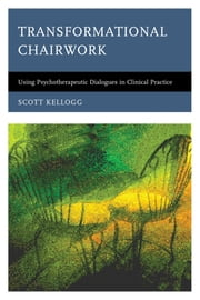 Transformational Chairwork - Using Psychotherapeutic Dialogues in Clinical Practice ebook by Scott Kellogg