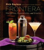 Frontera: Margaritas, Guacamoles, and Snacks ebook by Rick Bayless, Deann Groen Bayless