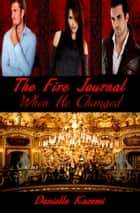 When He Changed (#3) (The Fire Journal) ebook by Danielle Kazemi