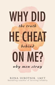 Why Did He Cheat on Me?: The Truth Behind Why Men Stray ebook by Subotnik, Rona