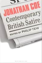Jonathan Coe - Contemporary British Satire ebook by Professor Philip Tew