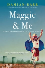 Maggie & Me - Coming Out and Coming of Age in 1980s Scotland ebook by Damian Barr