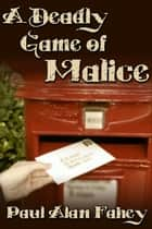 A Deadly Game of Malice ebook by Paul Alan Fahey