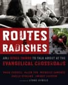 Routes and Radishes - And Other Things to Talk about at the Evangelical Crossroads ebook by Mark L. Russell, Allen L. Yeh, Michelle Sanchez,...