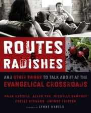 Routes and Radishes - And Other Things to Talk about at the Evangelical Crossroads ebook by Mark L. Russell,Allen L. Yeh,Michelle Sanchez,Chelle Stearns,Dwight J. Friesen