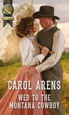 Wed To The Montana Cowboy (Mills & Boon Historical) (The Walker Twins, Book 1) ebook by Carol Arens