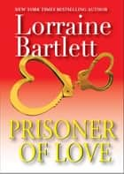 Prisoner of Love ebook by Lorraine Bartlett