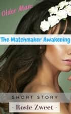Older Man: The Matchmaker Awakening ebook by Rosie Zweet