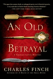 An Old Betrayal - A Charles Lenox Mystery ebook by Charles Finch