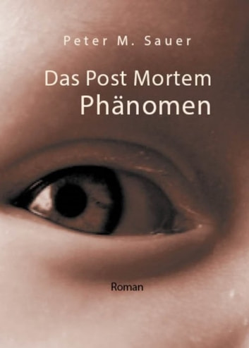 Das Post Mortem Phänomen ebook by Peter M. Sauer