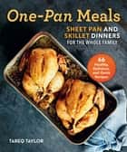 One-Pan Meals - Sheet Pan and Skillet Dinners for the Whole Family ebook by Tareq Taylor