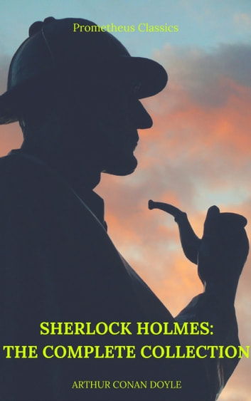 Sherlock Holmes: The Complete Collection (Best Navigation, Active TOC) (Prometheus Classics) ebook by Arthur Conan Doyle,Prometheus Classics