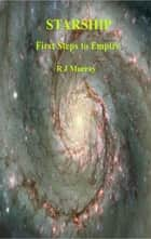 Starship First Steps to Empire ebook by R J Murray