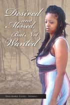 Desired And Missed, But Not Wanted ebook by Tina Marie Floyd-Howell
