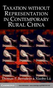 Taxation without Representation in Contemporary Rural China ebook by Bernstein, Thomas P.