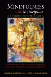 Mindfulness in the Marketplace - Compassionate Responses to Consumerism ebook by Allan Hunt Badiner,Julia Butterfly Hill