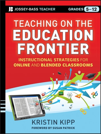 Teaching on the Education Frontier - Instructional Strategies for Online and Blended Classrooms Grades 5-12 ebook by Kristin Kipp