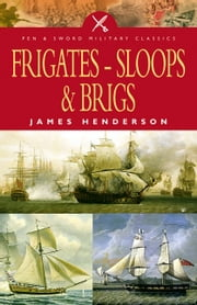 Frigates, Sloops and Brigs eBook by James Henderson