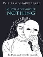 Much Ado About Nothing In Plain and Simple English (A Modern Translation and the Original Version) ebook by BookCaps